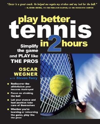 Play better tennis in 2 hours : simplify the game and play like the pros /