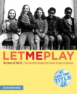 Let me play :  the story of Title IX : the law that changed the future of girls in America /