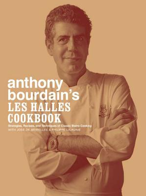 Anthony Bourdain's Les Halles Cookbook: Strategies, Recipes, and Techniques of Classic Bistro Cookin