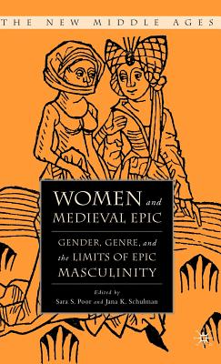 Women and medieval epic : gender, genre, and the limits of epic masculinity