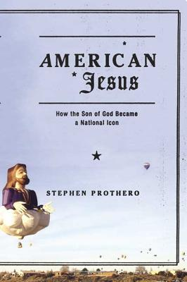 American Jesus: How The Son Of God Became A N