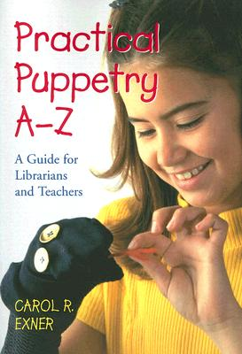Practical Puppetry A–z: A Guide For Librarian