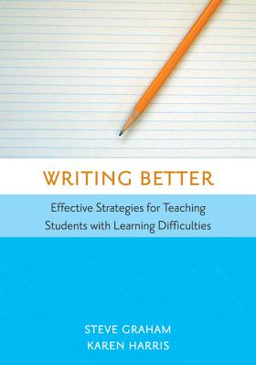 Writing better : effective strategies for teaching students with learning difficulties /