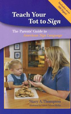 Teach Your Tot To Sign: The Parent's Guide To American Sign Language