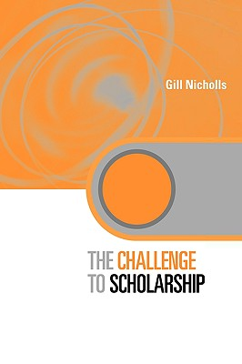 The challenge to scholarship : rethinking learning, teaching and research /