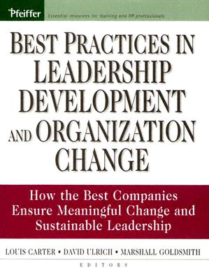 Best practices in leadership development and organization change :  how the best companies ensure meaningful change and sustainable leadership /