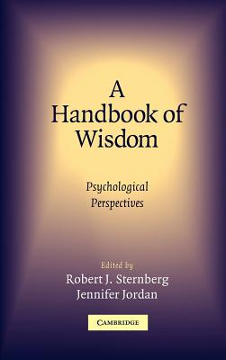 A handbook of wisdom :  psychological perspectives /