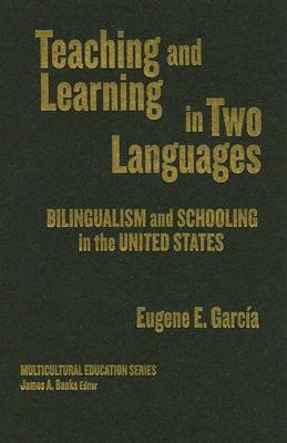 Teaching and learning in two languages :  bilingualism & schooling in the United States /