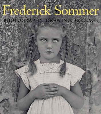 The art of Frederick Sommer : photography, drawing, collage /