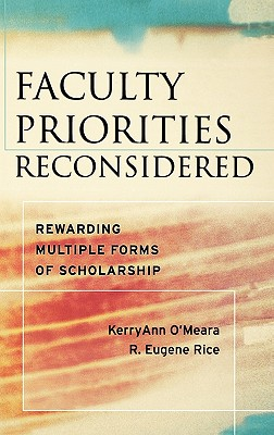Faculty priorities reconsidered : rewarding multiple forms of scholarship /