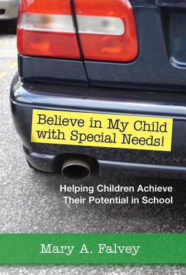 Believe in my child with special needs! : helping children achieve their potential in school /
