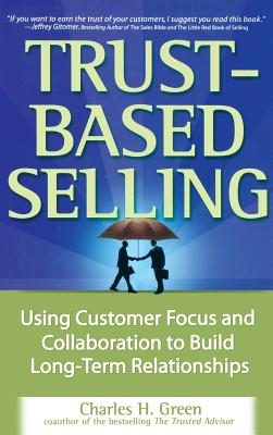 Trust-based selling : using customer focus and collaboration to build long-term relationships /