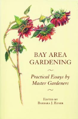 Bay Area Gardening: 64 Practical Essays by Ma