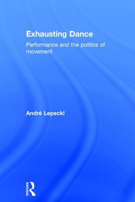 Exhausting dance : performance and the politics of movement /