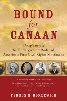 Bound for Canaan: The Epic Story of the Underground Railroad, Americas's First Civil Rights Movement