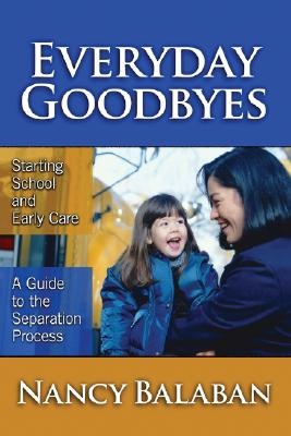 Everyday goodbyes : starting school and early care : a guide to the separation process /