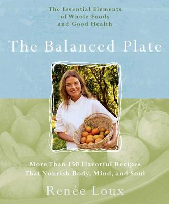 The Balanced Plate: More Than 150 Falvorful R