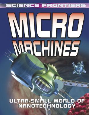 Micro Machines: Ultra~Small World of Nanotech