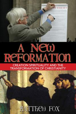 A New Reformation: Creation Spirituality And