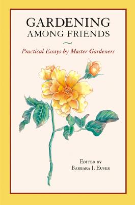 Gardening Among Friends: 65 Practical Essays