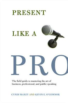 Present Like a Pro: The Field Guide to Master