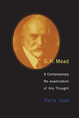 G.H. Mead : a contemporary re-examination of his thought /