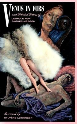 Venus in Furs, a Novel: Letters of Leopold Von Sacher-Masoch and Emilie Mataja