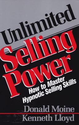 Unlimited Selling Power: How to Master Hynotic Selling Skills