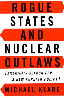 Rogue States and Nuclear Outlaws: America's S