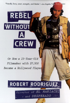 Rebel Without a Crew: Or How a 23~Year~Old Fi