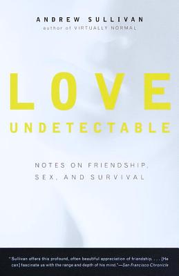 Love Undetectable: Notes on Friendship Sex an