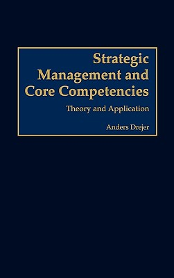Strategic management and core competencies :  theory and application /