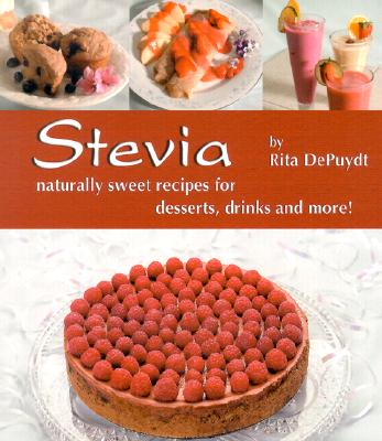 Stevia: Naturally Sweet Recipes for Desserts