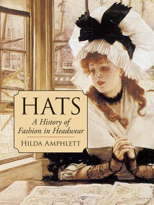 Hats: A History of Fashion in Headwear