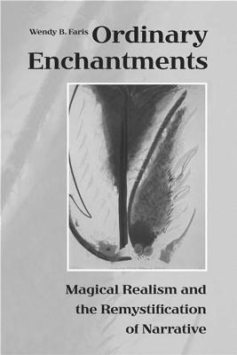 Ordinary Enchantments: Magical Realism and th