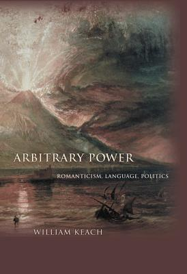 Arbitrary Power: Romanticism Language Politic