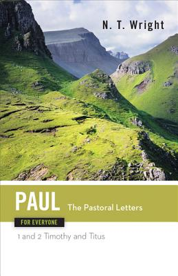 Paul for Everyone: The Pastoral Letters : 1 and 2 Timothy and Titus