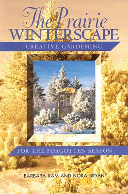 The Prairie Winterscape: Creative Gardening f