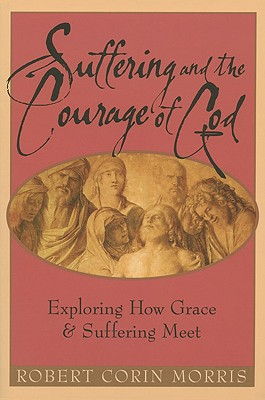 Suffering And The Courage Of God: Exploring How Grace And Suffering Meet