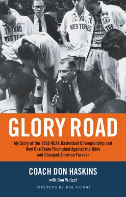 Glory Road: My Story of the 1966 Ncaa Basketball Championship And How One Team Triumphed Against the Odds And Changed America Fo