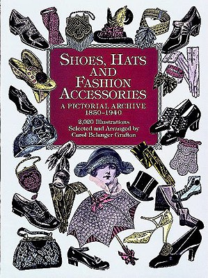 Shoes Hats and Fashion Accessories: A Pictori