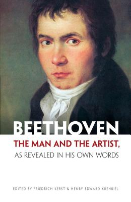 Beethoven : the man and the artist, as revealed in his own words /