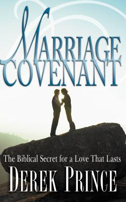The Marriage Covenant: The Biblical Secret fo