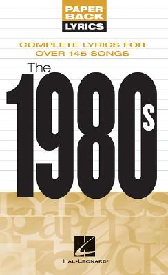 The 1980s: Complete Lyrics for over 145 Songs