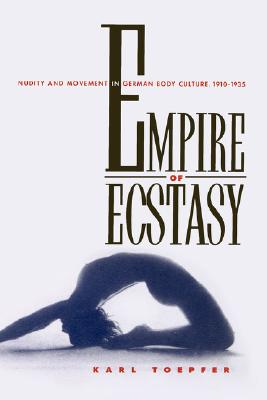 Empire of Ecstasy: Nudity and Movement in Ger