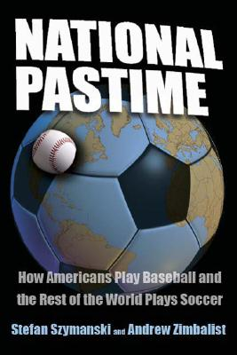 National pastime :  how Americans play baseball and the rest of the world plays soccer /