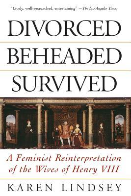 Divorced Beheaded Survived: A Feminist Reinte