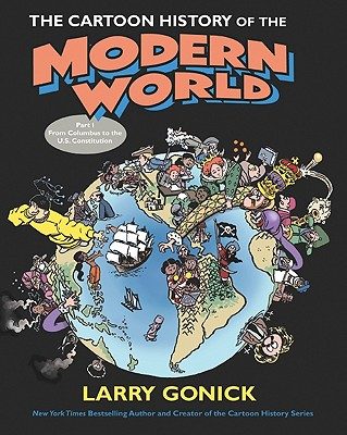 The Cartoon History of the Modern World: From