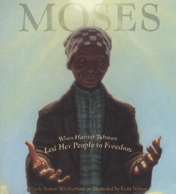 Moses : when Harriet Tubman led her people to freedom /