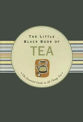 The Little Black Book of Tea: The Essential G